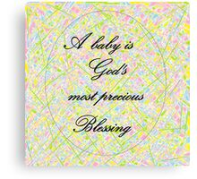 A Baby is God's Most Precious Blessing Canvas Print