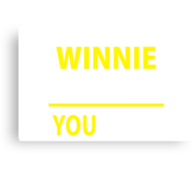 It's A WINNIE thing, you wouldn't understand !! Canvas Print