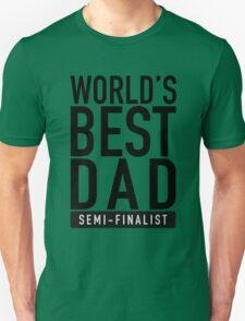 World's Best Dad Semi-Finalist Unisex T-Shirt