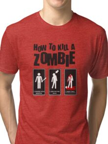 How To Kill a Zombie Tri-blend T-Shirt