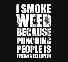 I Smoke Weed Because Punching People is Frowned Upon Unisex T-Shirt