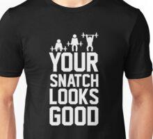 Your snatch Looks Good Unisex T-Shirt