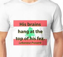 His Brains Hang - Lebanese Proverb Unisex T-Shirt