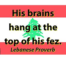 His Brains Hang - Lebanese Proverb Photographic Print
