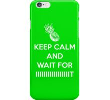 Keep Calm and Wait for IIIIIIIIIT iPhone Case/Skin