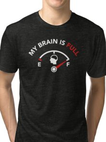 My Brain is Full - Fuel Guage Tri-blend T-Shirt