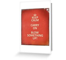 Keep Calm, Destroy! Greeting Card