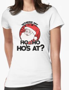 where my ho ho hos at santa claus Womens Fitted T-Shirt