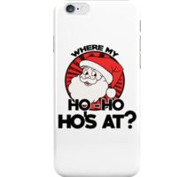 where my ho ho hos at santa claus iPhone Case/Skin