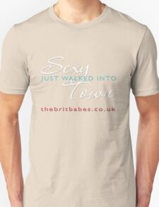 Sexy Just Walked Into Town Unisex T-Shirt