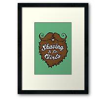 Shaving Is For Girls Framed Print