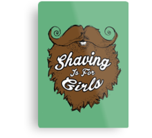Shaving Is For Girls Metal Print
