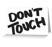 DON'T TOUCH Greeting Card