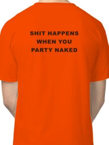 Bad Santa - Shit Happens When You Party Naked Classic T-Shirt