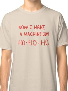 Die Hard - Now I Have A Machine Gun Ho-Ho-Ho Classic T-Shirt