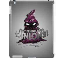 Stay behind your minions! iPad Case/Skin