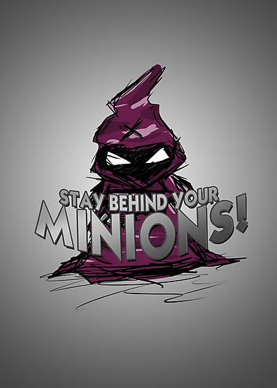 Stay behind your minions! by chaosblare