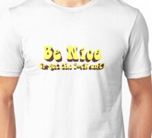 Be Nice Or Get The F*ck Out Unisex T-Shirt