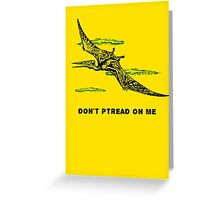 Don't Ptread on me (don't tread on me pterodactyl) Greeting Card