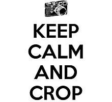 Keep calm and crop Photographic Print