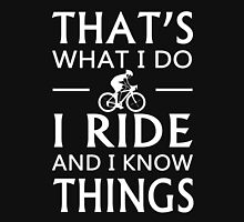That's What I Do I Ride And I Know Things Unisex T-Shirt