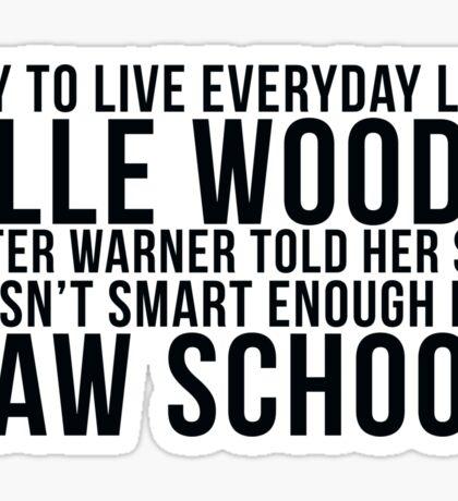 Live Everyday Like Elle Woods Sticker
