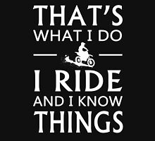 That's What I Do I Ride And I Know Things T-Shirt Unisex T-Shirt