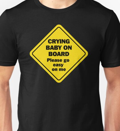 Crying Baby on Board - Please go easy on me Unisex T-Shirt