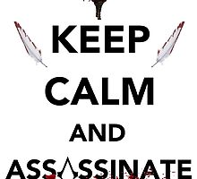Keep Calm and Assassinate  by ManafoldArt