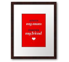 Just for Mum! Framed Print