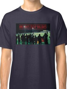 AWAY DAYS CHEAP HOLIDAYS Classic T-Shirt