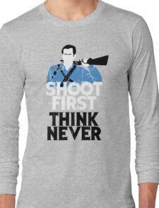 Shoot First, Think Never Long Sleeve T-Shirt