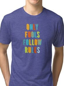 Only Fools Follow Rules Tri-blend T-Shirt
