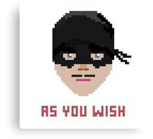 The Princess Bride, Westley - As You Wish Pixels Canvas Print