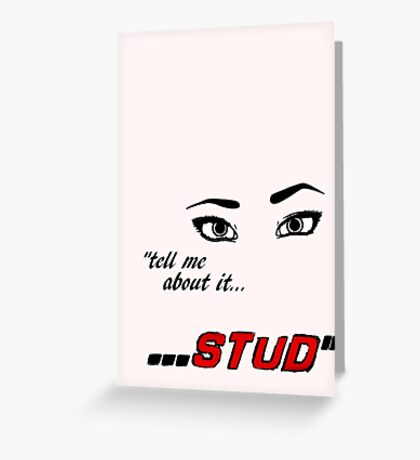'Tell Me About It, Stud' - Grease  Greeting Card