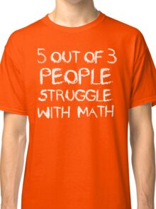 Five out of Four People Struggle With Math Classic T-Shirt