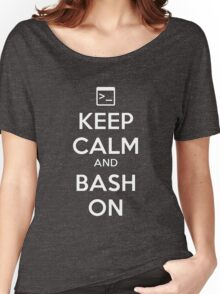 Keep Calm and Bash On Women's Relaxed Fit T-Shirt