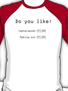 Do You Like Cephalopods And Making Out T-Shirt