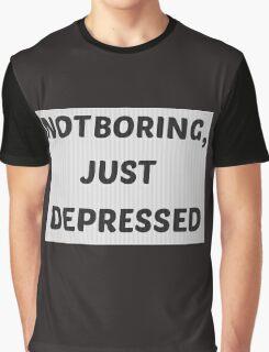 Not Boring, Just Depressed Graphic T-Shirt