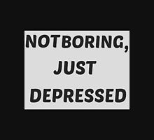 Not Boring, Just Depressed Unisex T-Shirt