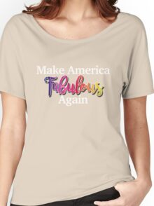 Make America Fabulous Again Women's Relaxed Fit T-Shirt
