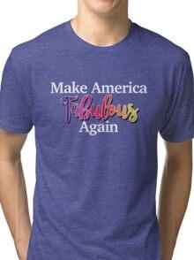 Make America Fabulous Again Tri-blend T-Shirt
