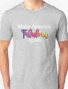 Make America Fabulous Again Unisex T-Shirt