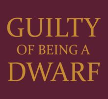 Guilty of Being a Dwarf by NevermoreShirts