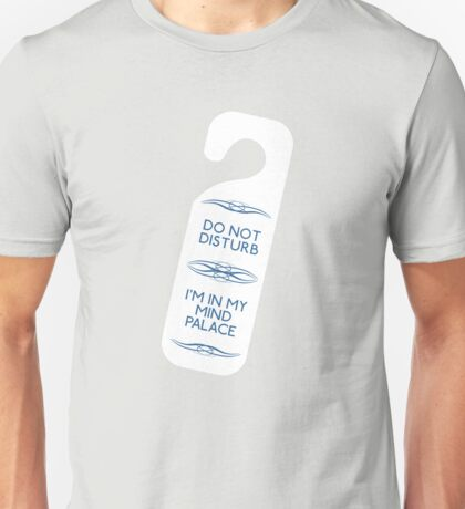 Do Not Disturb My Mind Palace Unisex T-Shirt