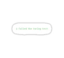 I Failed the Turing Test Sticker