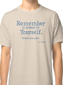Remember to be Yourself Classic T-Shirt