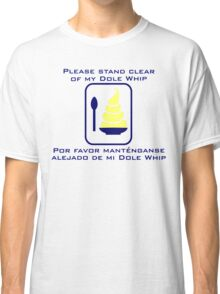 Stand Clear of My Dole Whip Classic T-Shirt