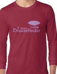 I Miss Dreamfinder Long Sleeve T-Shirt