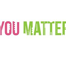 You Matter by ak4e